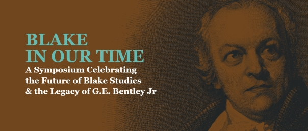 Blake in Our Time - A Symposium Celebrating the Future of Blake Studies & the Legacy of G.E. Bentley Jr
