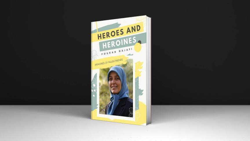 Heroes and Heroines (Memories of fallen friends), by Pouran Najafi
