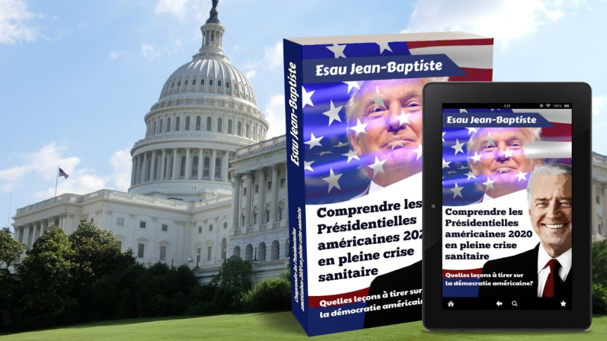Comprendre les Présidentielles américaines 2020 en pleine crise sanitaire, par EsauJean-Baptiste