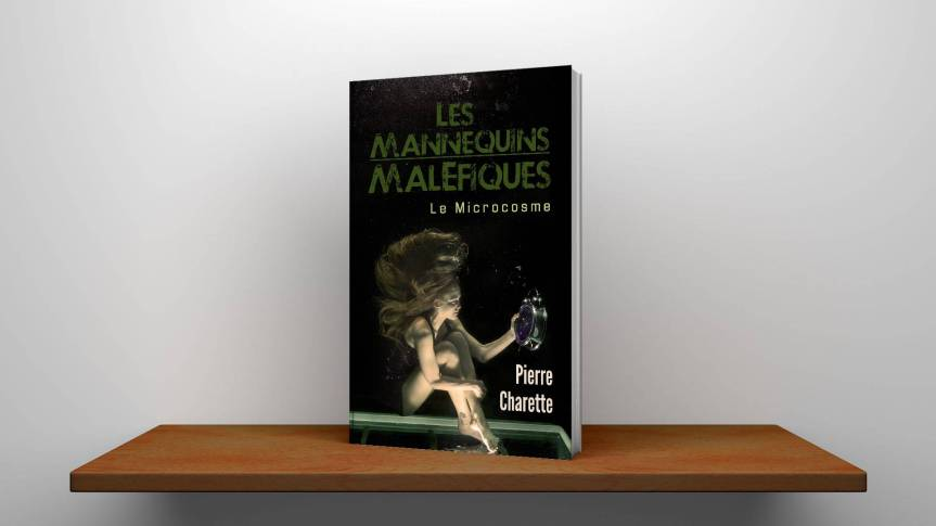 Les Mannequins Maléfiques (Le Microcosme), par PierreCharette